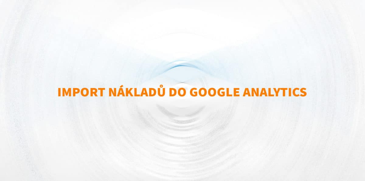 Import nákladů do Google Analytics